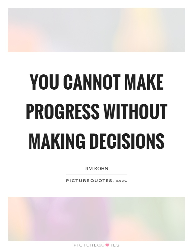 You cannot make progress without making decisions Picture Quote #1