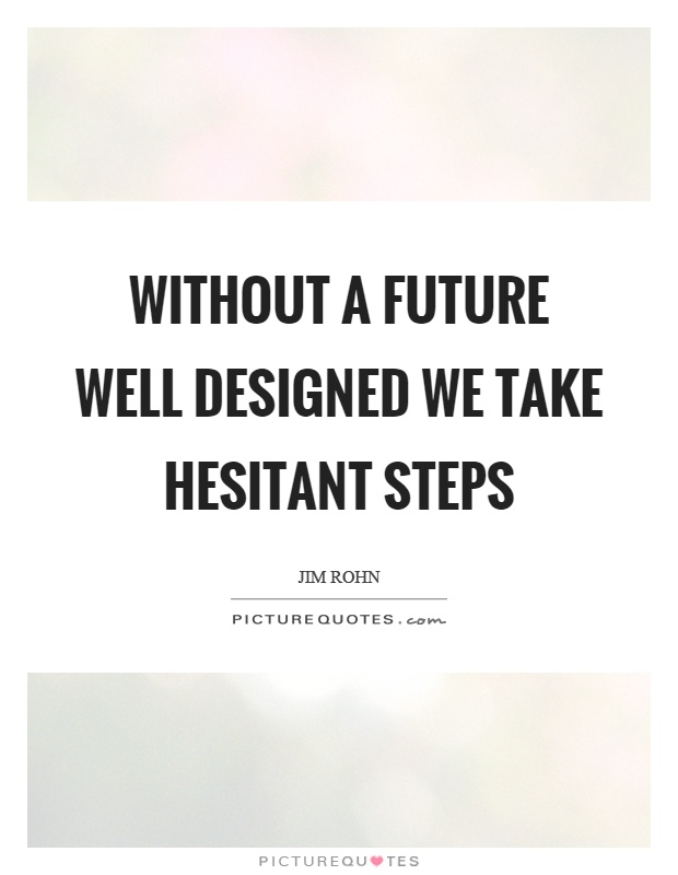 Without a future well designed we take hesitant steps Picture Quote #1