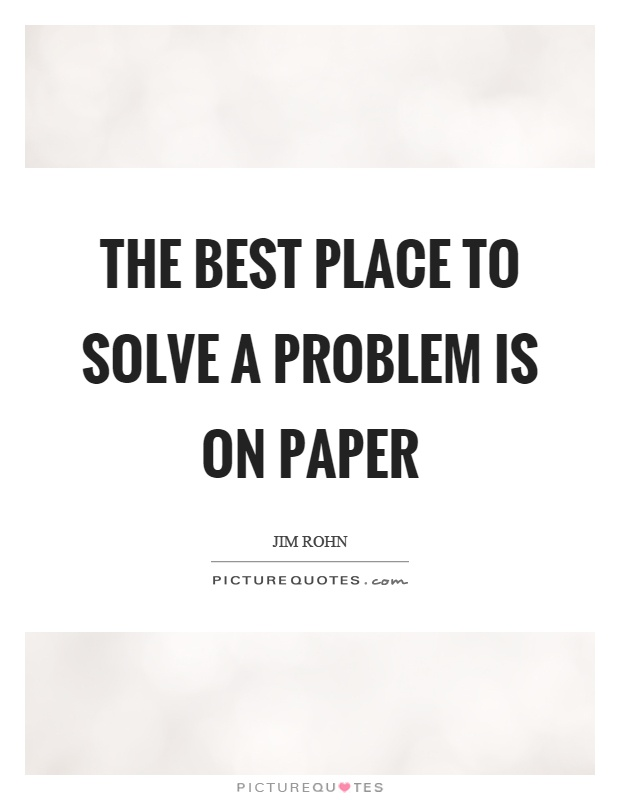 The best place to solve a problem is on paper Picture Quote #1