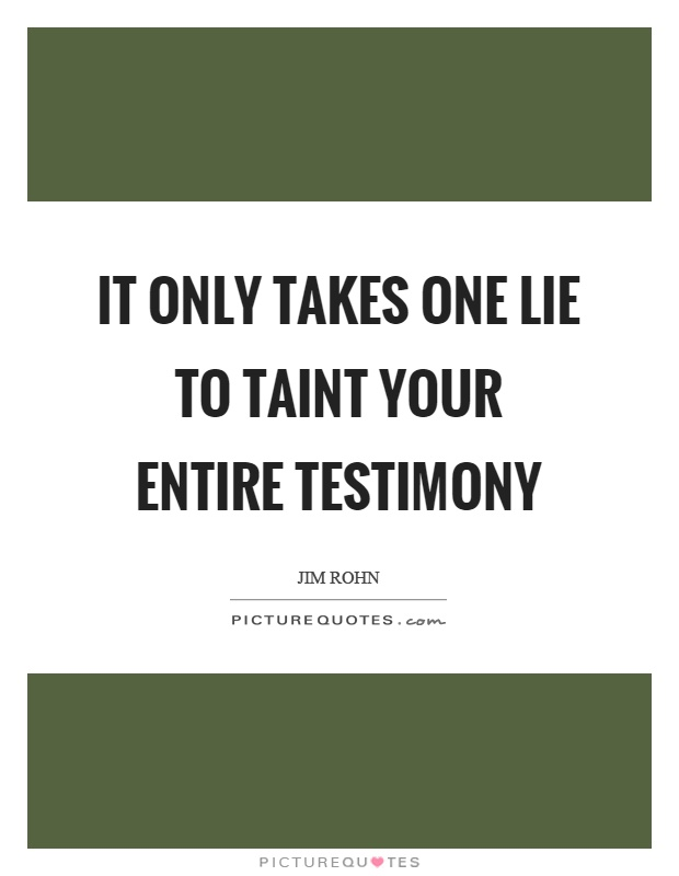 It only takes one lie to taint your entire testimony Picture Quote #1