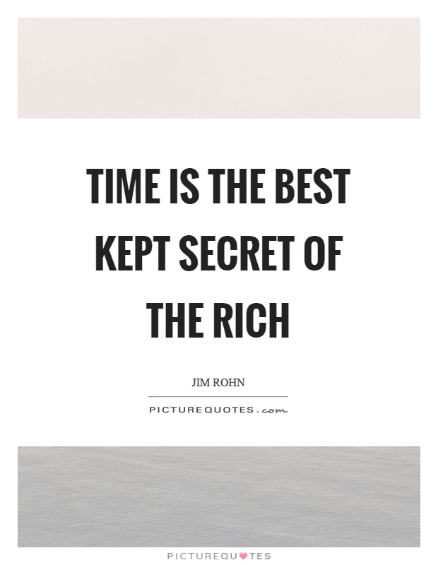 Time is the best kept secret of the rich Picture Quote #1