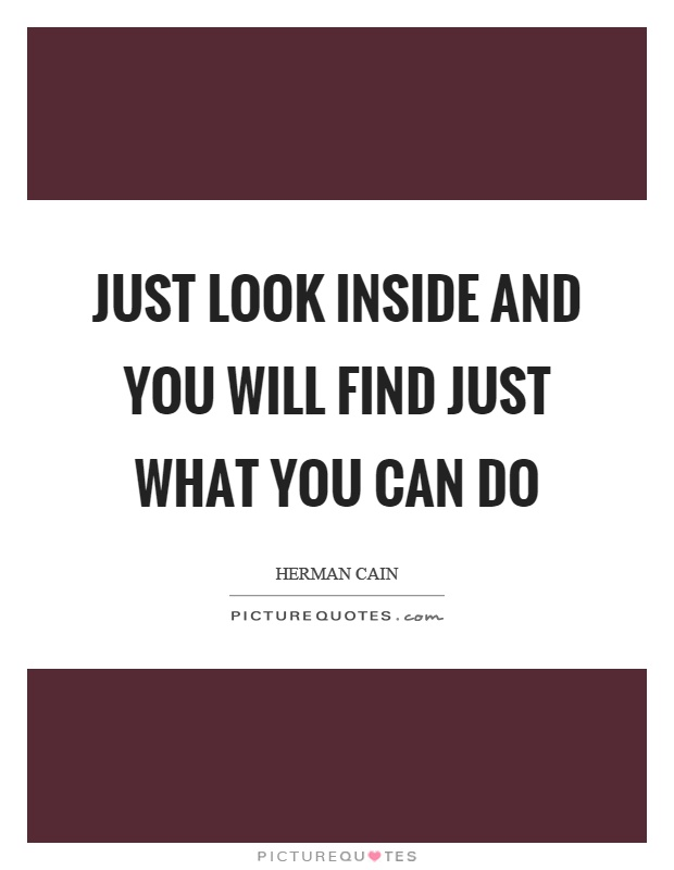 Just look inside and you will find just what you can do Picture Quote #1