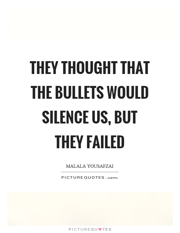 They thought that the bullets would silence us, but they failed Picture Quote #1