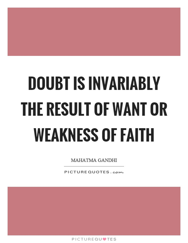 Doubt is invariably the result of want or weakness of faith Picture Quote #1