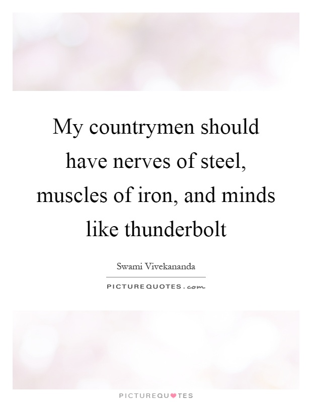 My countrymen should have nerves of steel, muscles of iron, and minds like thunderbolt Picture Quote #1