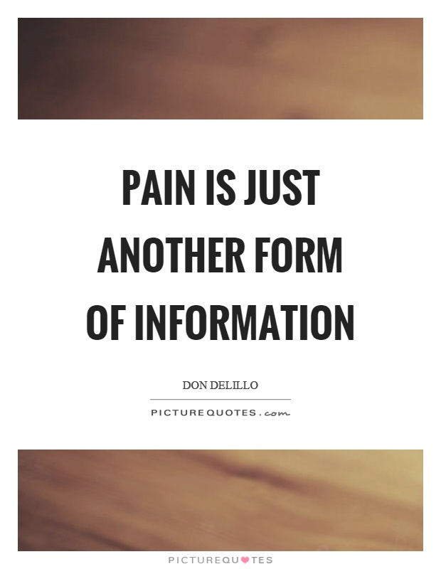 Pain is just another form of information Picture Quote #1