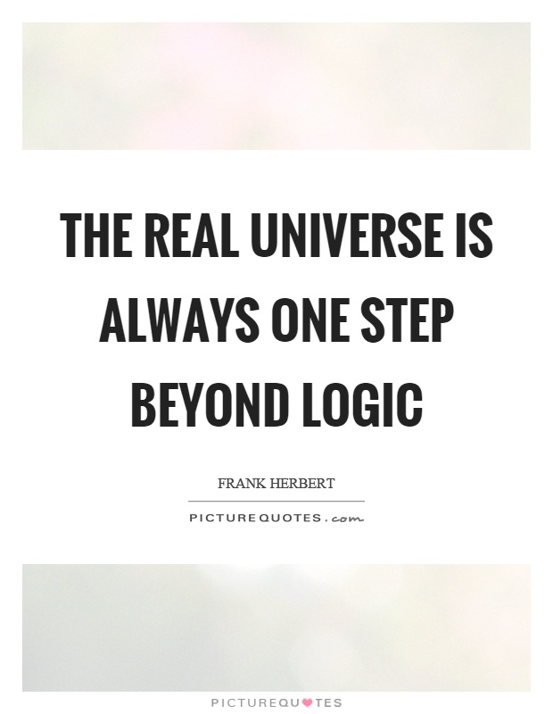 The real universe is always one step beyond logic Picture Quote #1