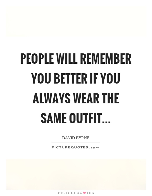 People will remember you better if you always wear the same outfit Picture Quote 1