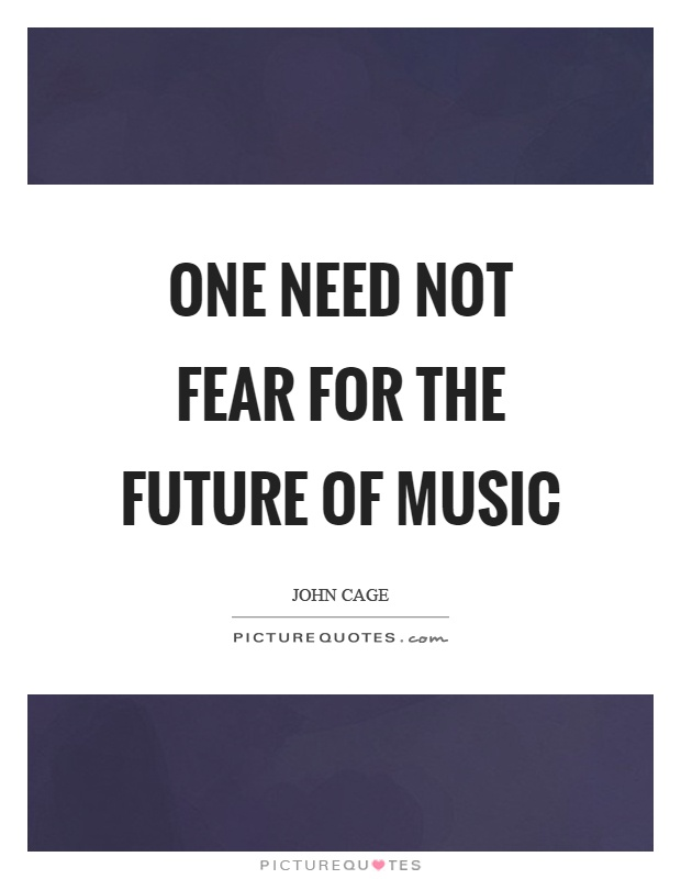 One need not fear for the future of music Picture Quote #1