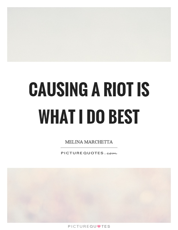Causing a riot is what I do best Picture Quote #1