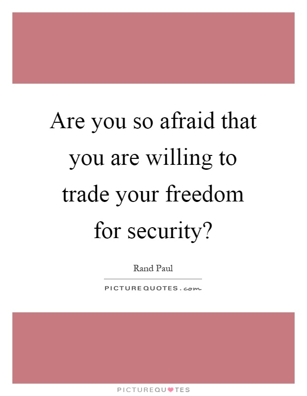 Are you so afraid that you are willing to trade your freedom for security? Picture Quote #1