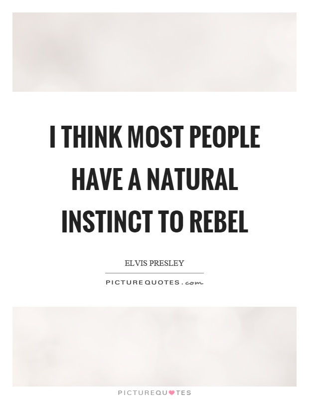 I think most people have a natural instinct to rebel Picture Quote #1
