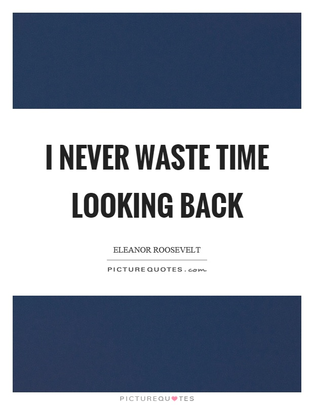 I never waste time looking back Picture Quote #1