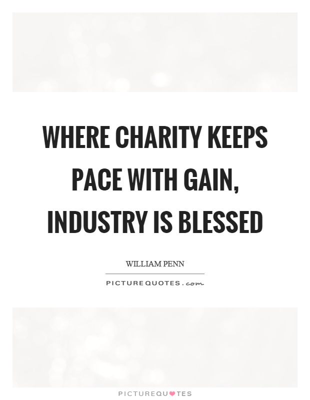 Where charity keeps pace with gain, industry is blessed Picture Quote #1