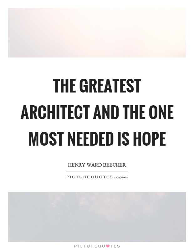 The greatest architect and the one most needed is hope Picture Quote #1