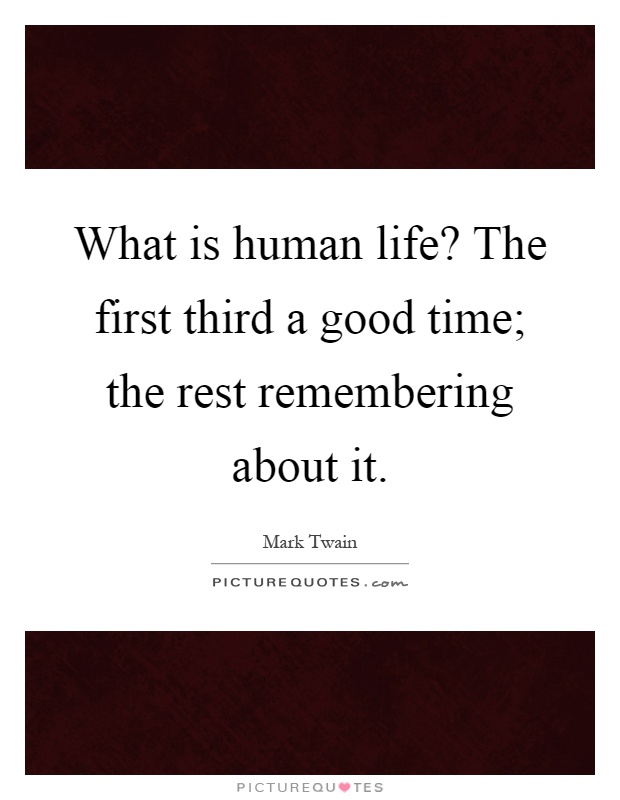 What is human life? The first third a good time; the rest remembering about it Picture Quote #1