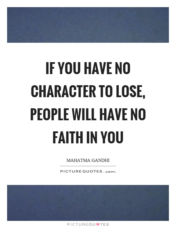 If you have no character to lose, people will have no faith in you Picture Quote #1