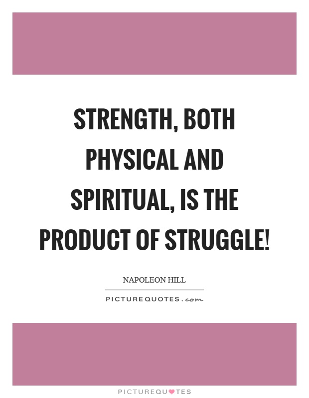 Strength, both physical and spiritual, is the product of struggle! Picture Quote #1