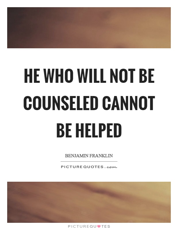 He who will not be counseled cannot be helped Picture Quote #1