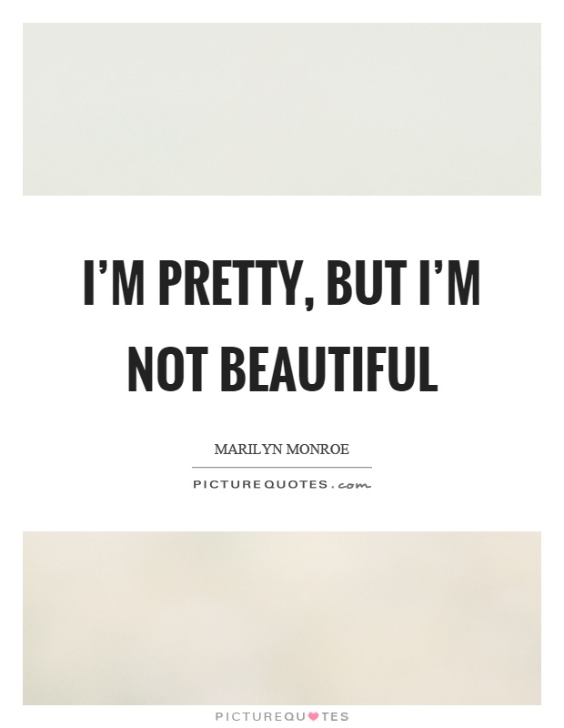 I'm pretty, but I'm not beautiful Picture Quote #1