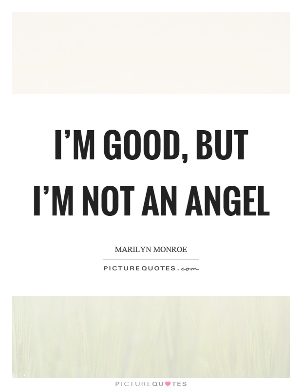 I'm good, but I'm not an angel Picture Quote #1