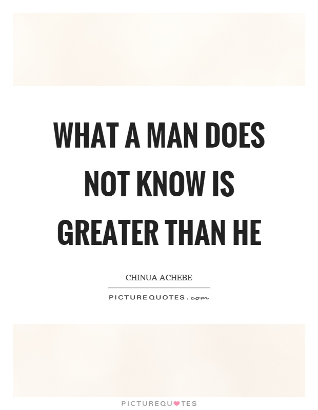 What a man does not know is greater than he Picture Quote #1