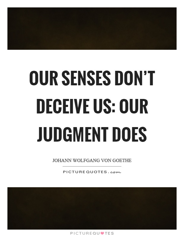 Our senses don't deceive us: our judgment does Picture Quote #1