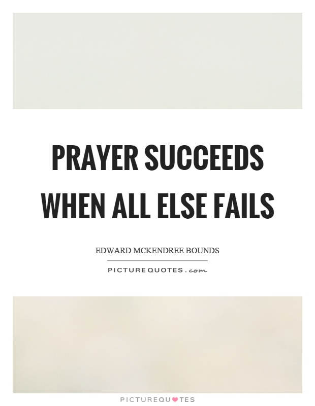 Prayer succeeds when all else fails Picture Quote #1