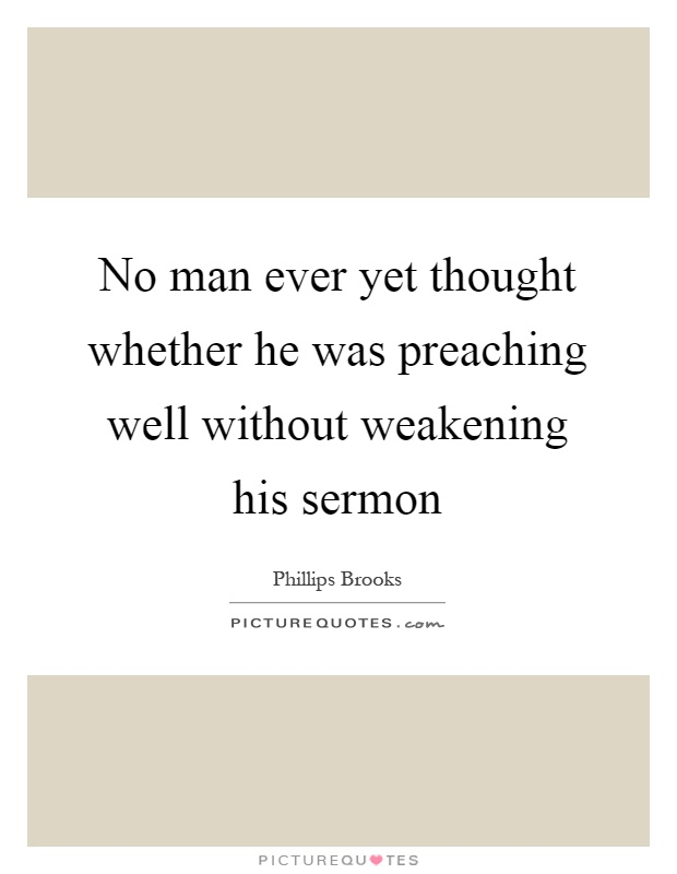 No man ever yet thought whether he was preaching well without weakening his sermon Picture Quote #1