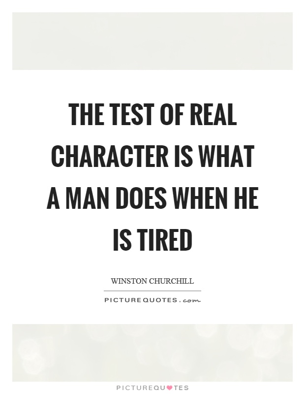 The test of real character is what a man does when he is tired Picture Quote #1
