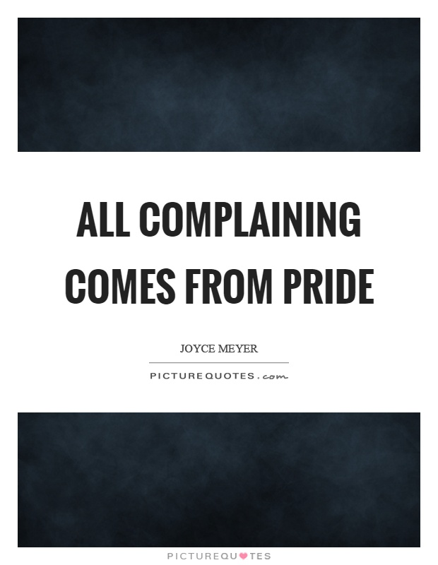All complaining comes from pride Picture Quote #1