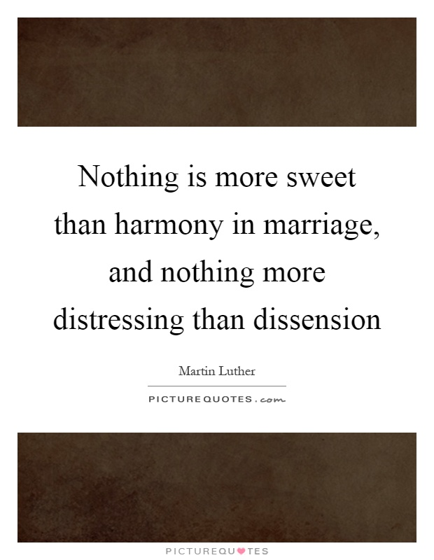 Nothing is more sweet than harmony in marriage, and nothing more distressing than dissension Picture Quote #1