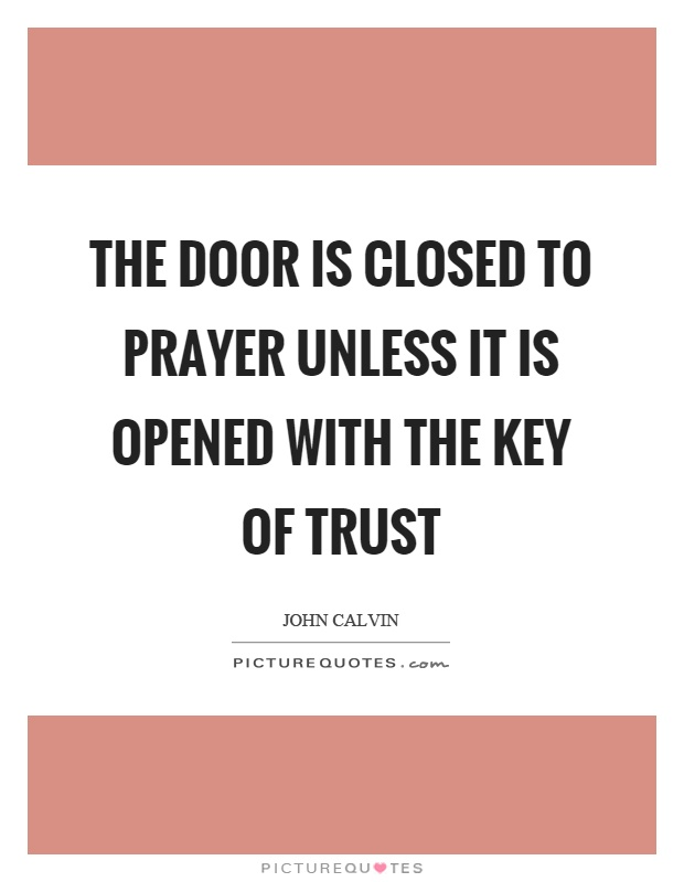 The door is closed to prayer unless it is opened with the key of trust Picture Quote #1