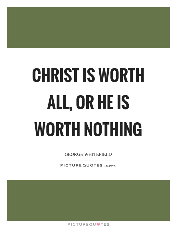 Christ is worth all, or he is worth nothing Picture Quote #1