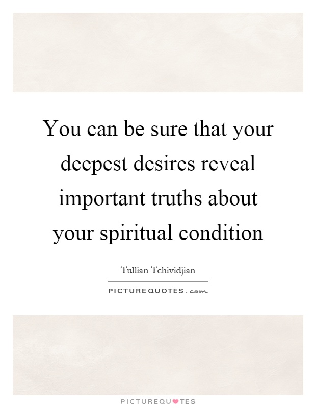 You can be sure that your deepest desires reveal important truths about your spiritual condition Picture Quote #1