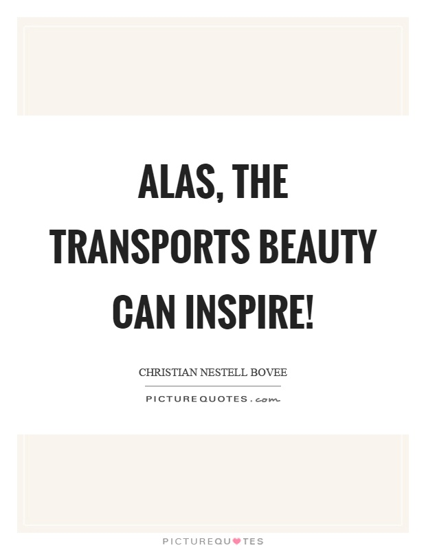 Alas, the transports beauty can inspire! Picture Quote #1