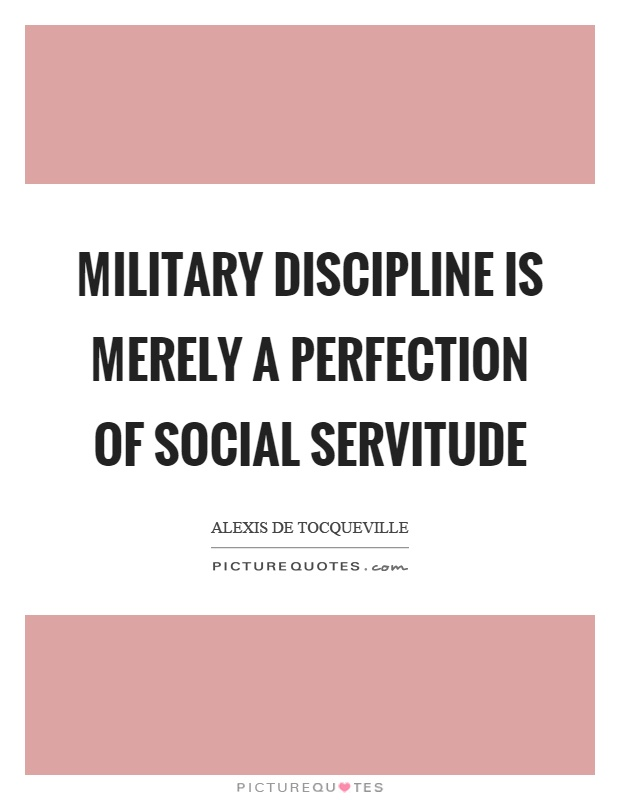 Military discipline is merely a perfection of social servitude Picture Quote #1