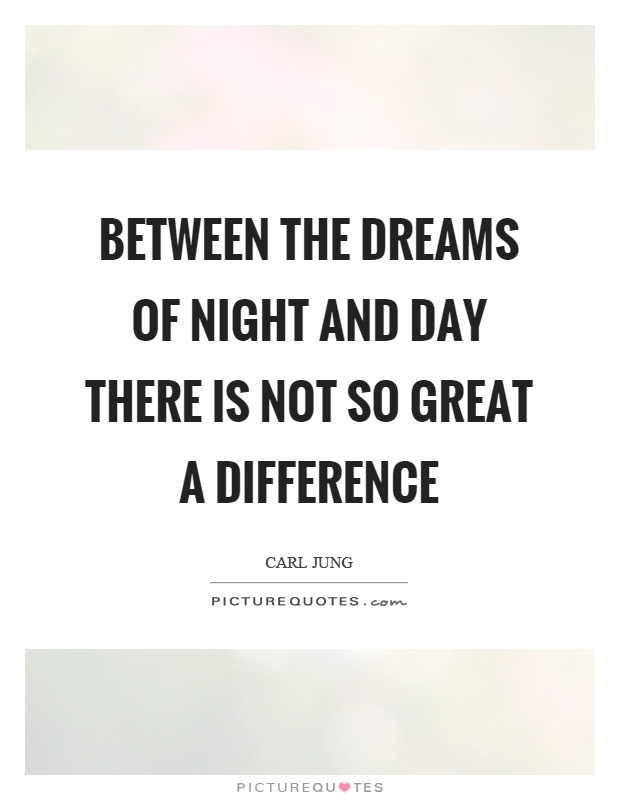 Between the dreams of night and day there is not so great a difference Picture Quote #1