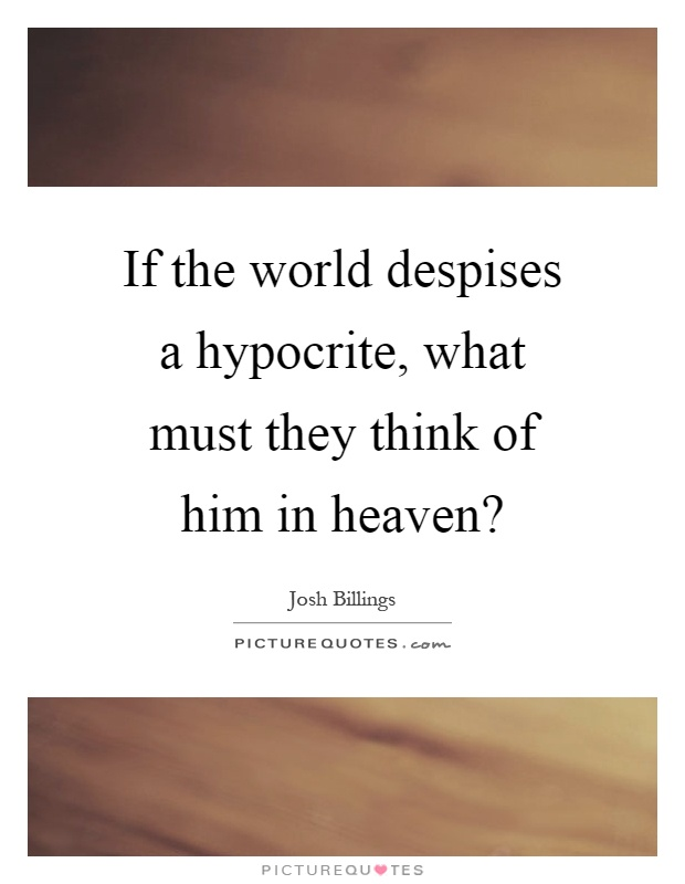 If the world despises a hypocrite, what must they think of him in heaven? Picture Quote #1