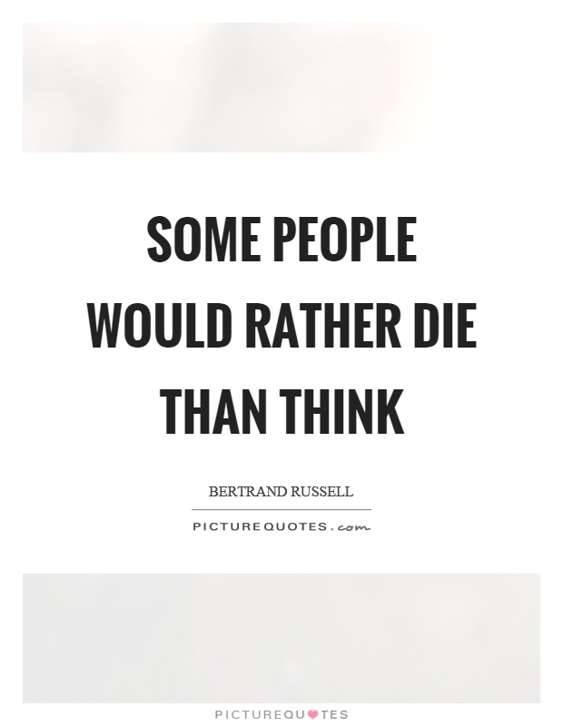 Some people would rather die than think Picture Quote #1