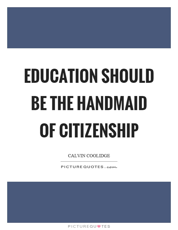 Education should be the handmaid of citizenship Picture Quote #1