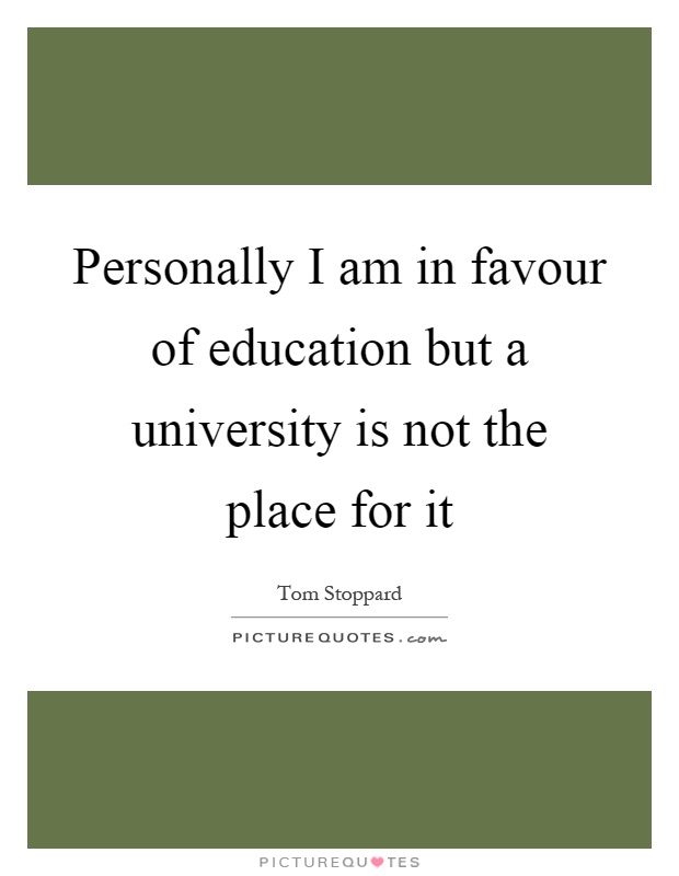 Personally I am in favour of education but a university is not the place for it Picture Quote #1