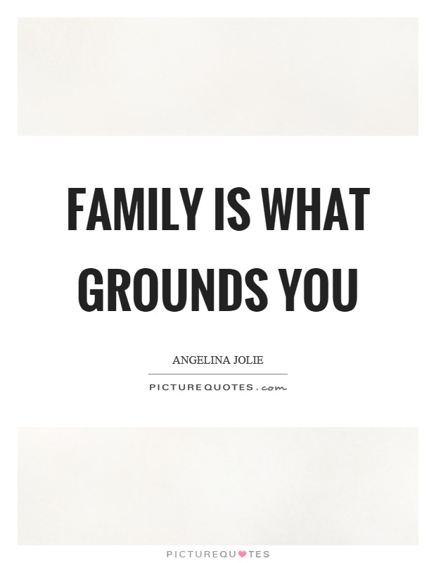 Family is what grounds you Picture Quote #1