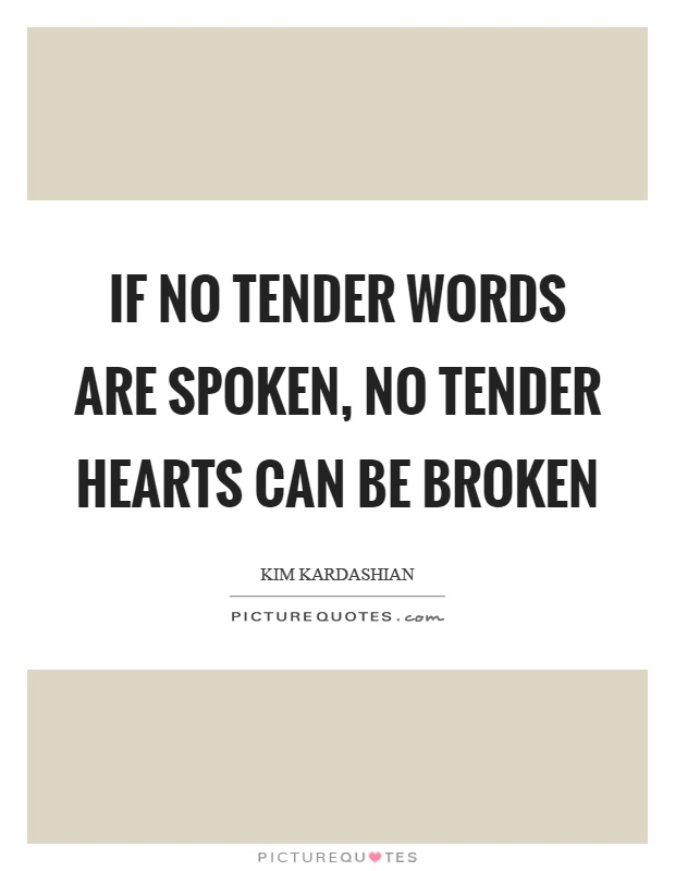 If no tender words are spoken, no tender hearts can be broken Picture Quote #1