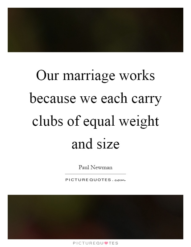Our marriage works because we each carry clubs of equal weight and size Picture Quote #1