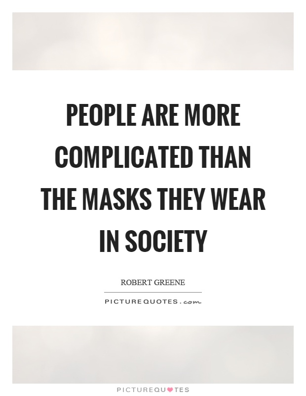 People are more complicated than the masks they wear in society Picture Quote #1