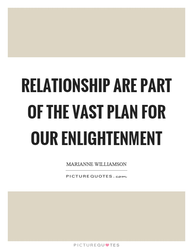 Relationship are part of the vast plan for our enlightenment Picture Quote #1