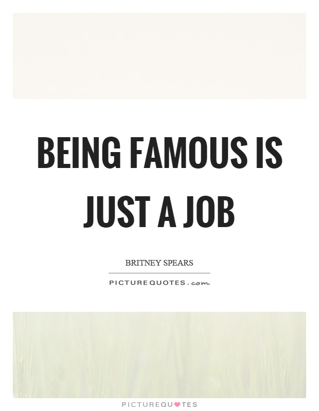 Being famous is just a job Picture Quote #1