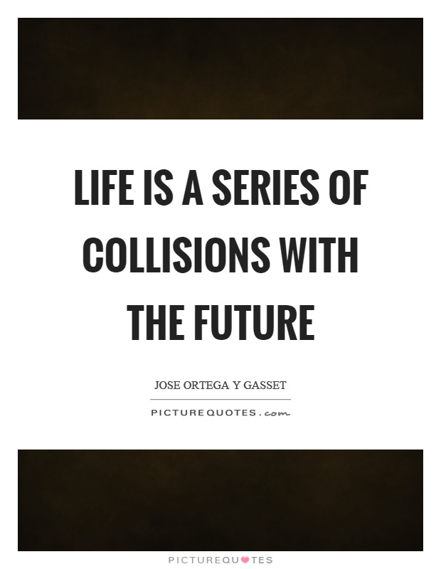 Life is a series of collisions with the future Picture Quote #1