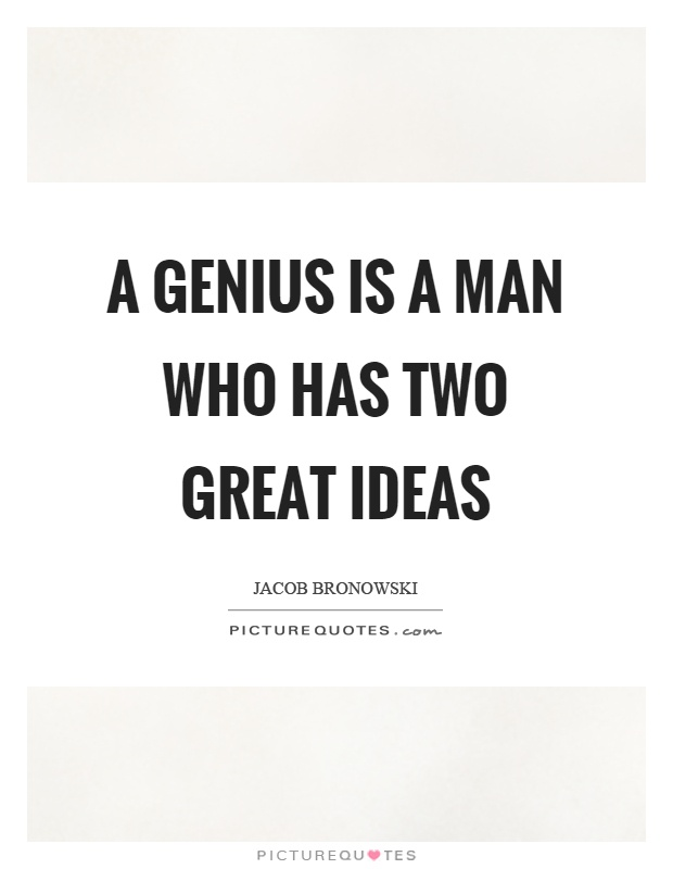 A genius is a man who has two great ideas Picture Quote #1
